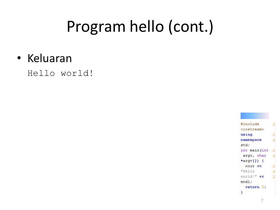 Program hello (cont.) Keluaran Hello world!