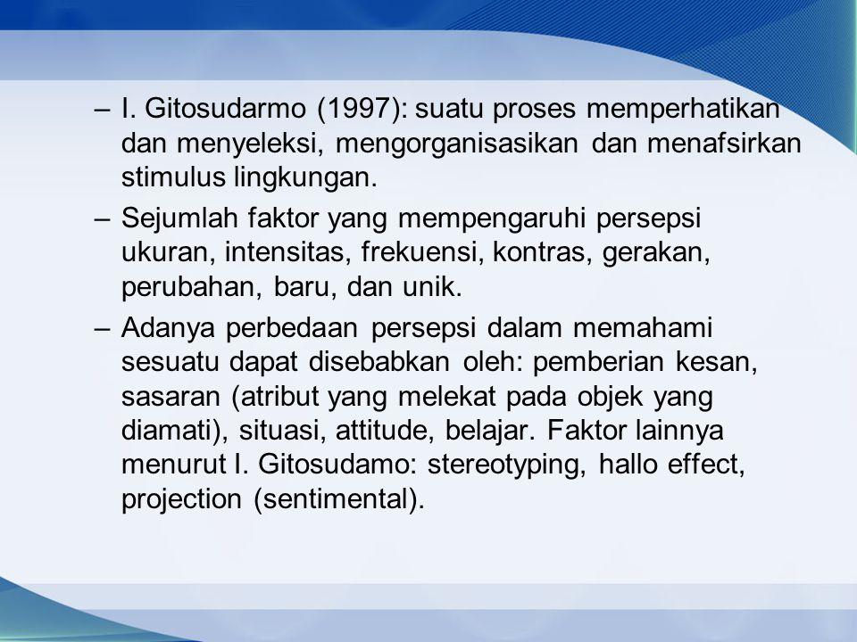 I. Gitosudarmo (1997): suatu proses memperhatikan dan menyeleksi, mengorganisasikan dan menafsirkan stimulus lingkungan.