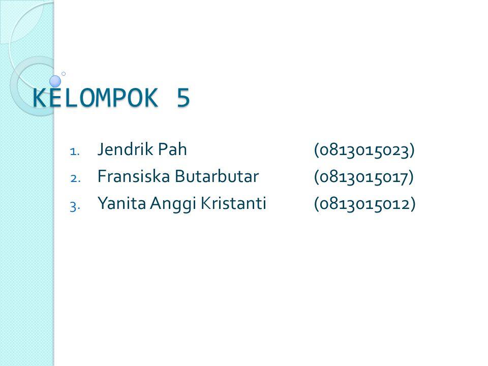 KELOMPOK 5 Jendrik Pah (0813015023) Fransiska Butarbutar (0813015017)