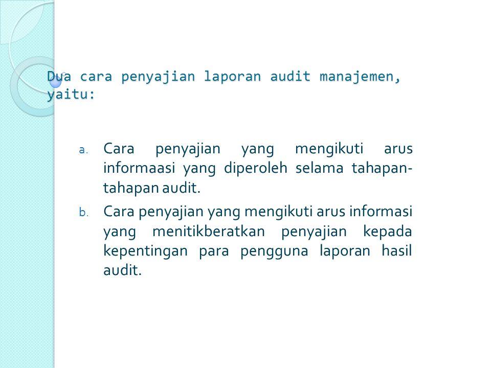 Dua cara penyajian laporan audit manajemen, yaitu: