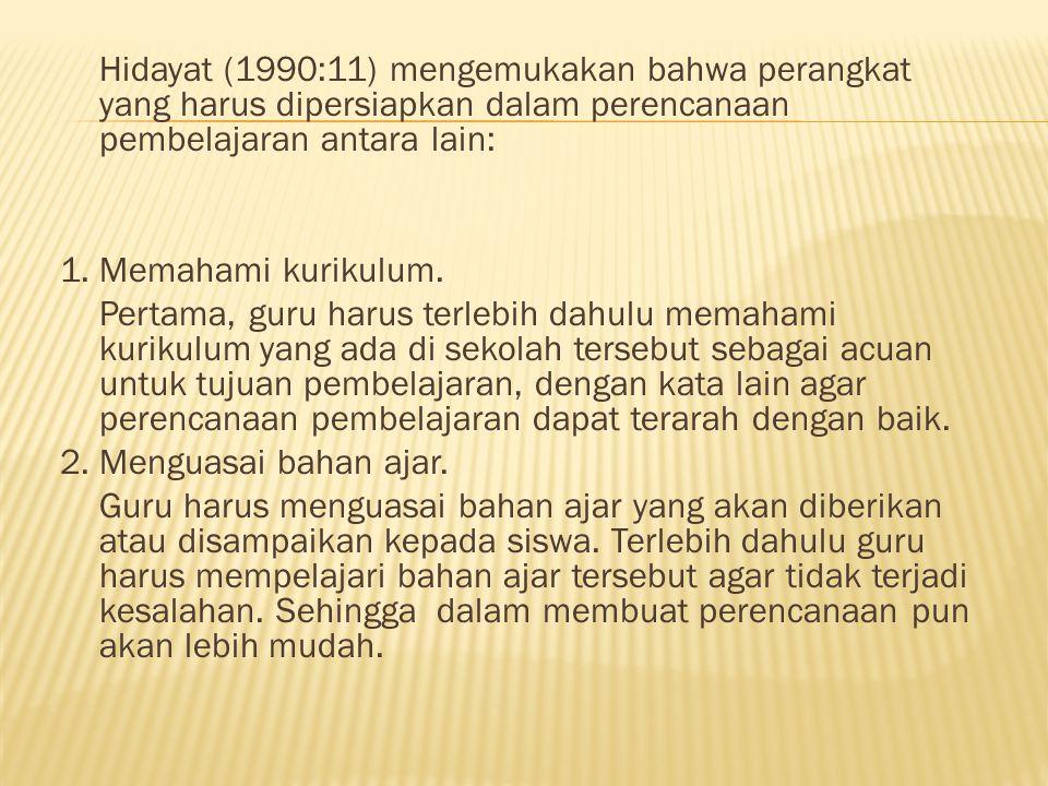 Hidayat (1990:11) mengemukakan bahwa perangkat yang harus dipersiapkan dalam perencanaan pembelajaran antara lain: