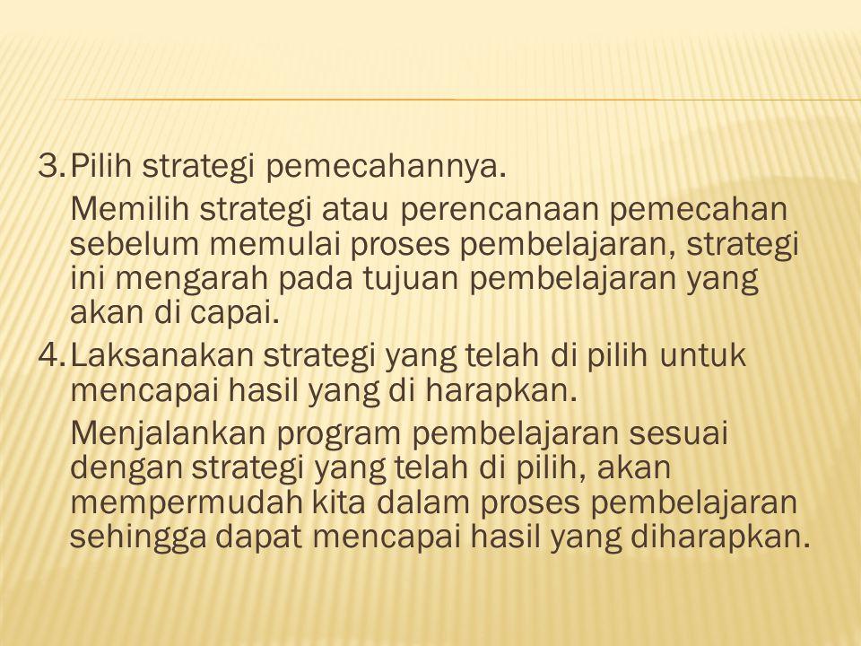3. Pilih strategi pemecahannya.
