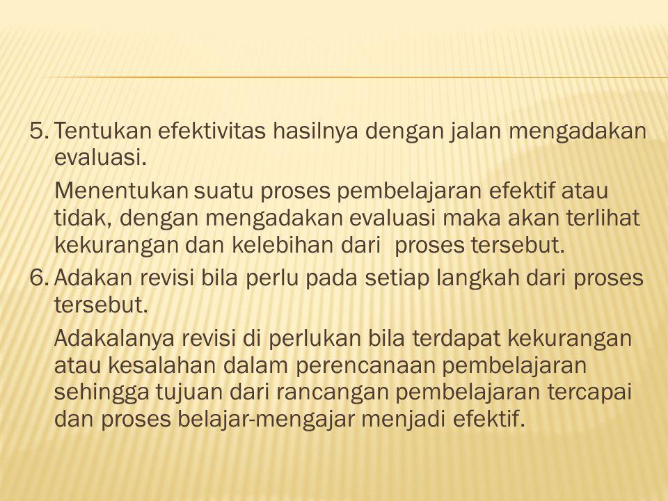 5. Tentukan efektivitas hasilnya dengan jalan mengadakan evaluasi.