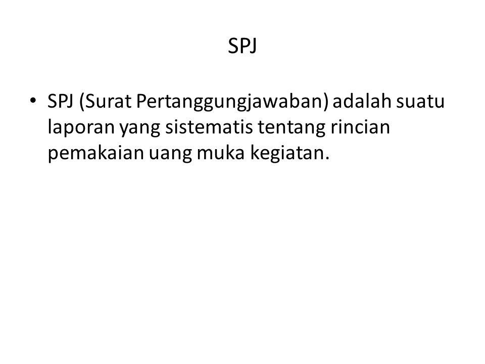SPJ SPJ (Surat Pertanggungjawaban) adalah suatu laporan yang sistematis tentang rincian pemakaian uang muka kegiatan.