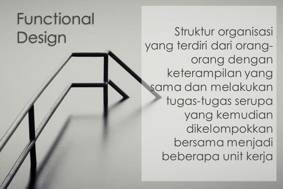 Struktur organisasi yang terdiri dari orang-orang dengan keterampilan yang sama dan melakukan tugas-tugas serupa yang kemudian dikelompokkan bersama menjadi beberapa unit kerja