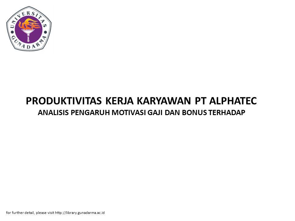 PRODUKTIVITAS KERJA KARYAWAN PT ALPHATEC ANALISIS PENGARUH MOTIVASI GAJI DAN BONUS TERHADAP