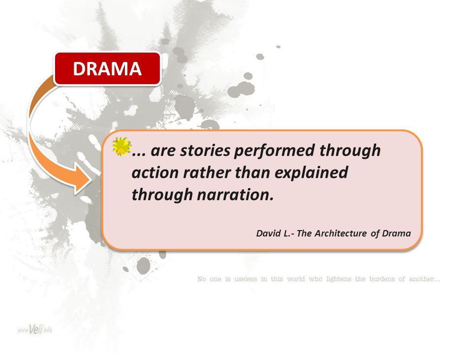 DRAMA ... are stories performed through action rather than explained through narration.