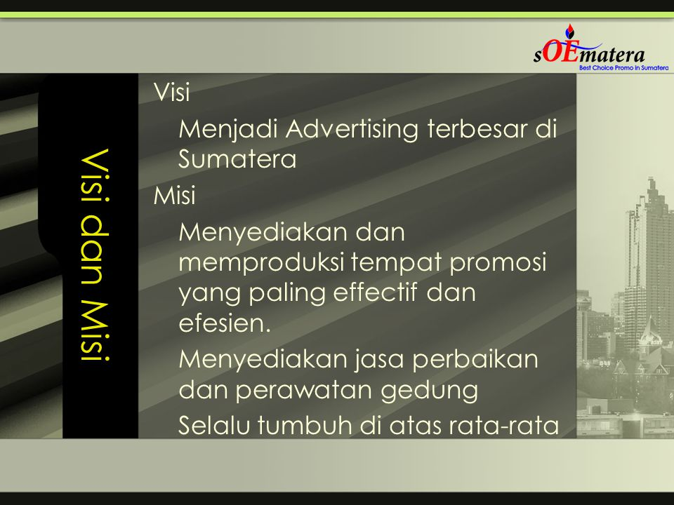 Visi dan Misi Visi Menjadi Advertising terbesar di Sumatera Misi