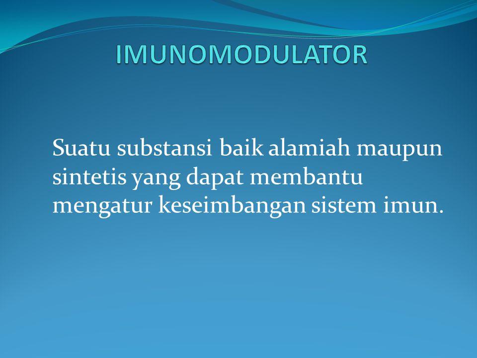IMUNOMODULATOR Suatu substansi baik alamiah maupun sintetis yang dapat membantu mengatur keseimbangan sistem imun.