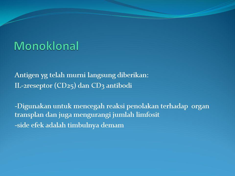 Monoklonal Antigen yg telah murni langsung diberikan:
