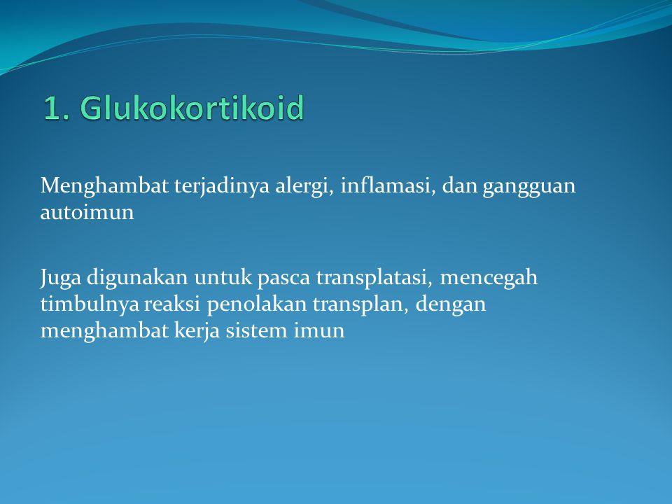 1. Glukokortikoid Menghambat terjadinya alergi, inflamasi, dan gangguan autoimun.