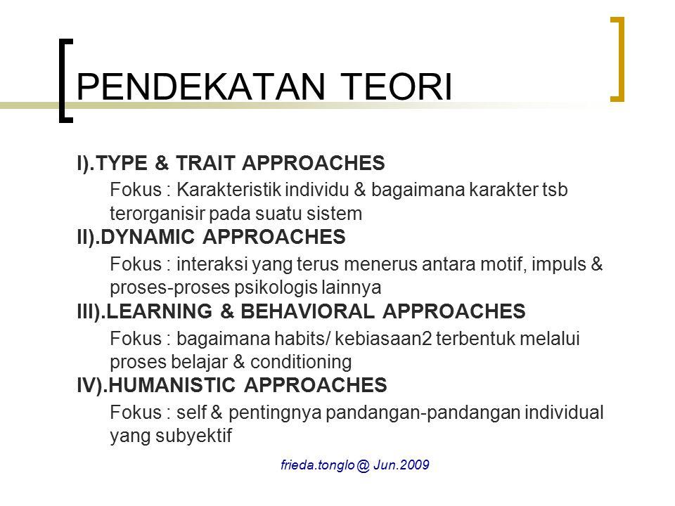PENDEKATAN TEORI I).TYPE & TRAIT APPROACHES. Fokus : Karakteristik individu & bagaimana karakter tsb terorganisir pada suatu sistem.