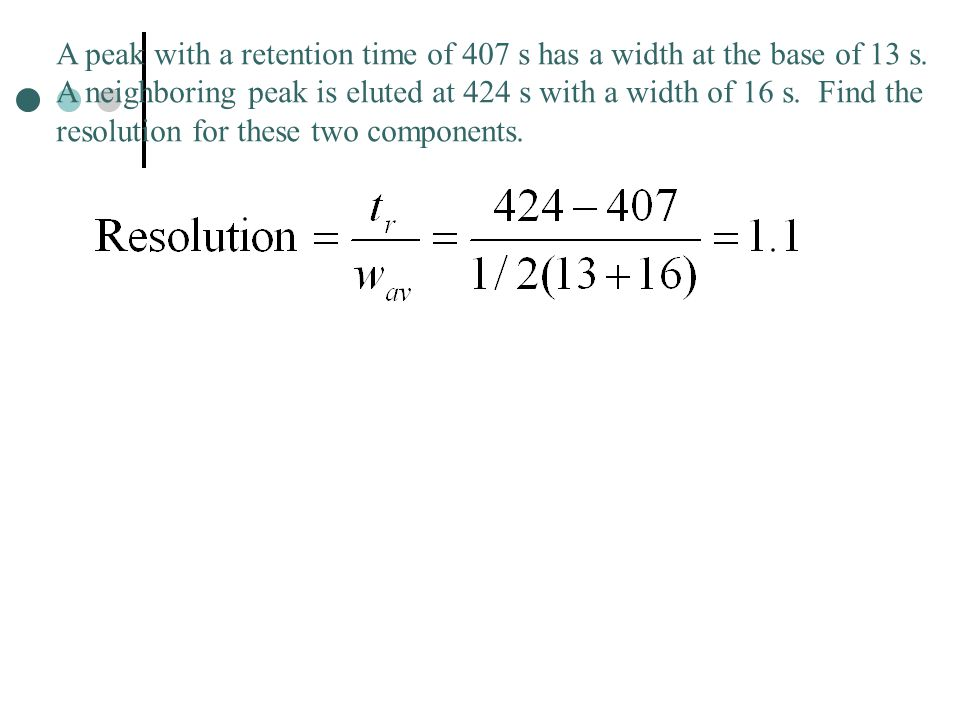 A peak with a retention time of 407 s has a width at the base of 13 s
