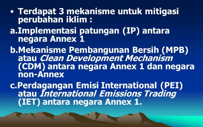 Terdapat 3 mekanisme untuk mitigasi perubahan iklim :