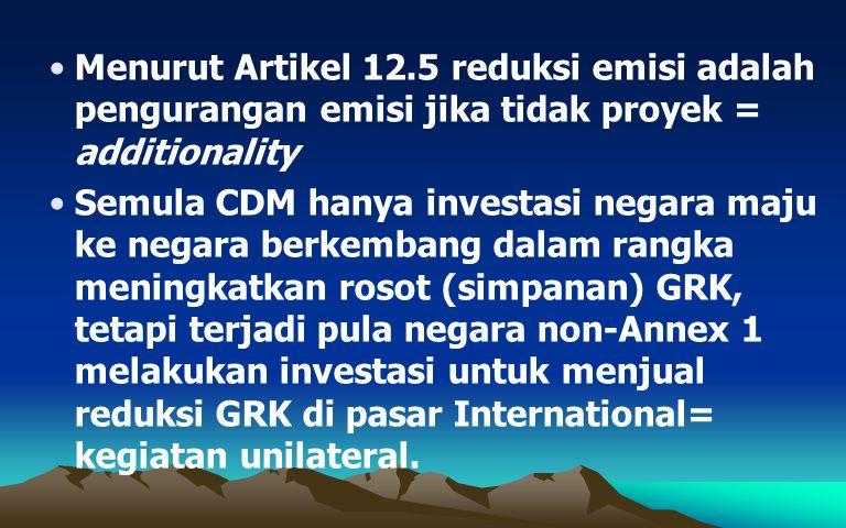 Menurut Artikel 12.5 reduksi emisi adalah pengurangan emisi jika tidak proyek = additionality