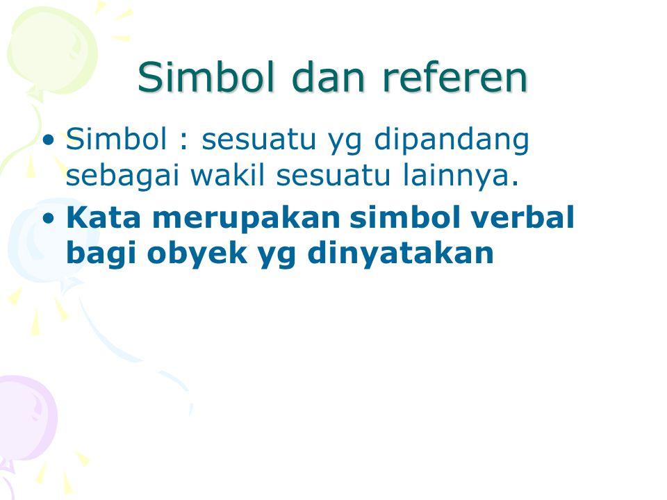 Simbol dan referen Simbol : sesuatu yg dipandang sebagai wakil sesuatu lainnya.