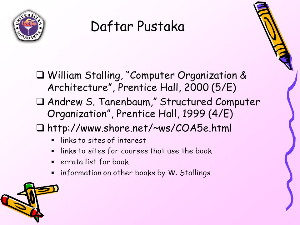 Daftar Pustaka William Stalling, Computer Organization & Architecture , Prentice Hall, 2000 (5/E)
