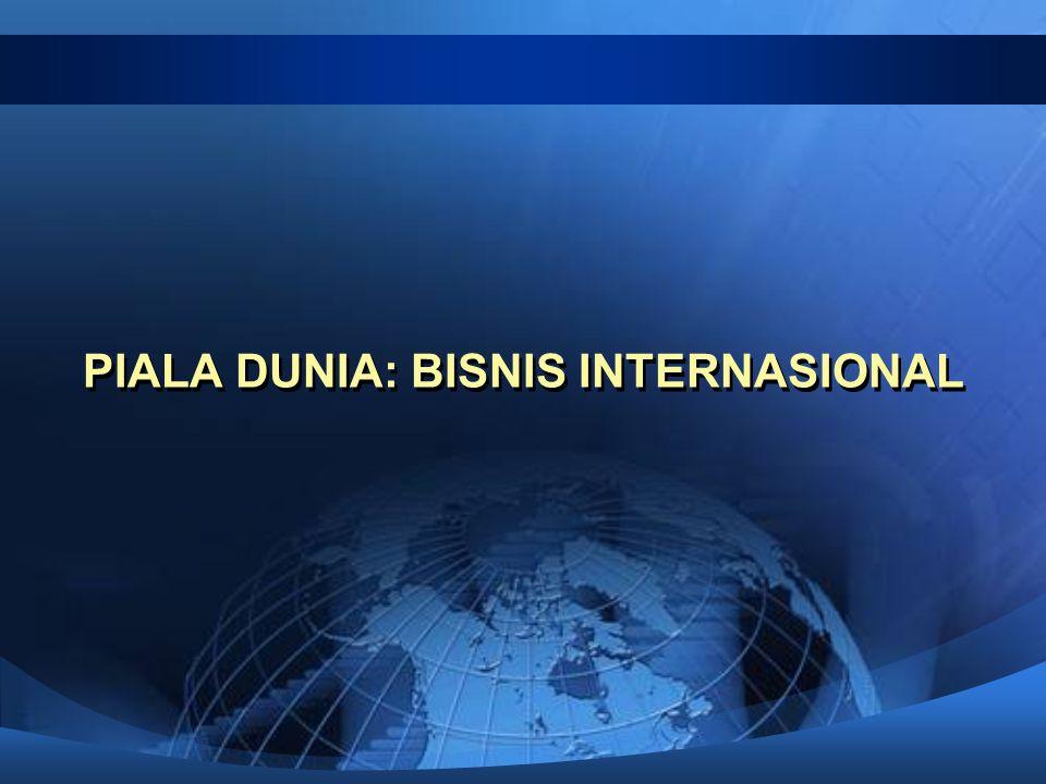 PIALA DUNIA: BISNIS INTERNASIONAL