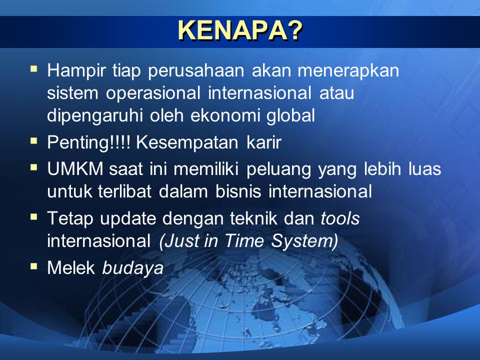 KENAPA Hampir tiap perusahaan akan menerapkan sistem operasional internasional atau dipengaruhi oleh ekonomi global.