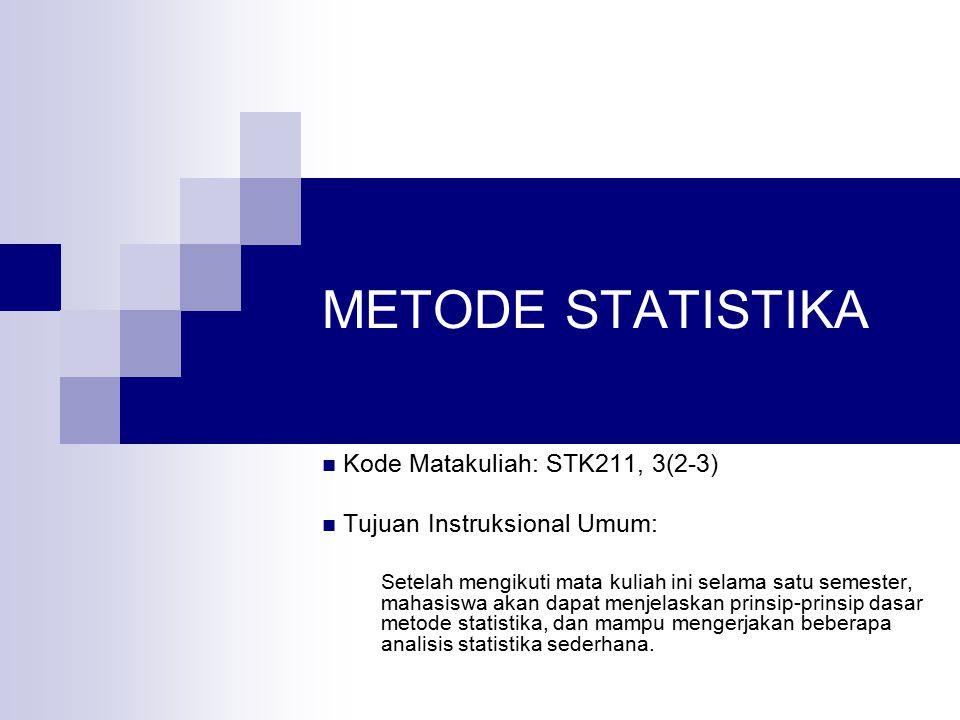 METODE STATISTIKA Kode Matakuliah: STK211, 3(2-3)