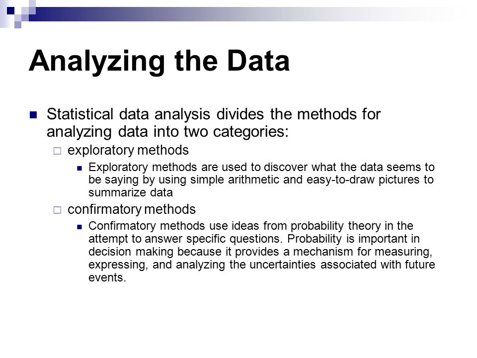 Analyzing the Data Statistical data analysis divides the methods for analyzing data into two categories: