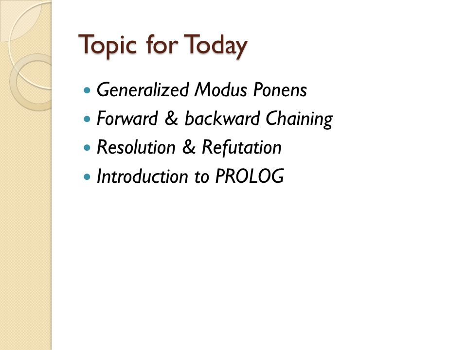 Topic for Today Generalized Modus Ponens Forward & backward Chaining