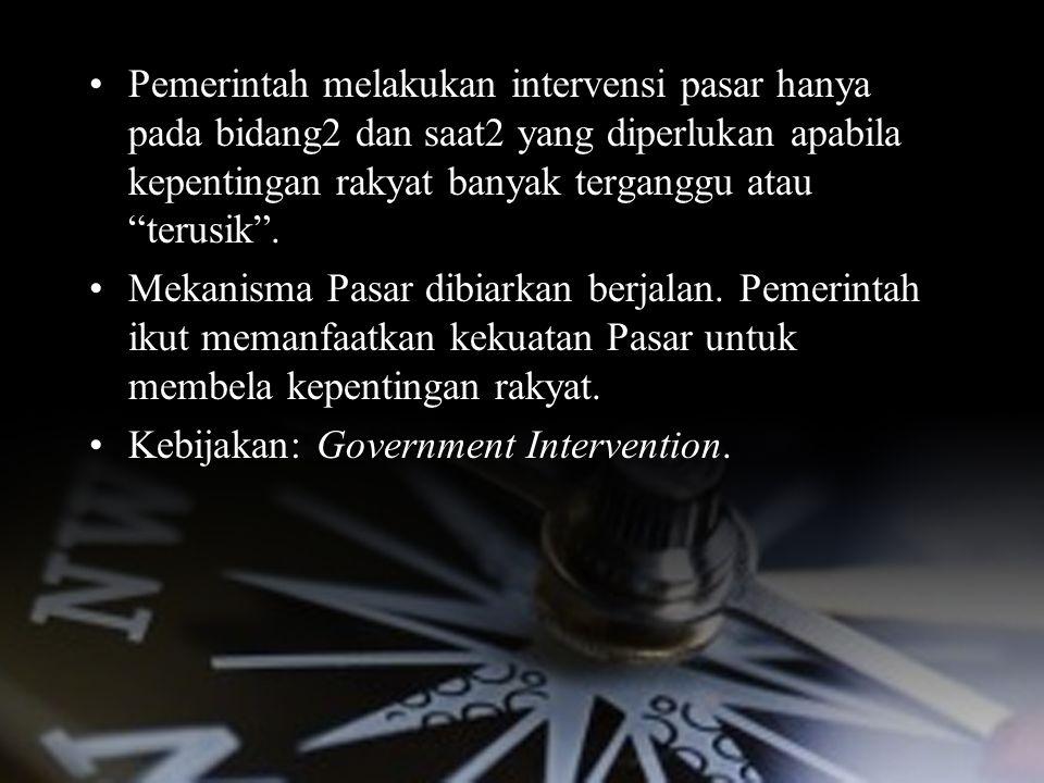 Pemerintah melakukan intervensi pasar hanya pada bidang2 dan saat2 yang diperlukan apabila kepentingan rakyat banyak terganggu atau terusik .