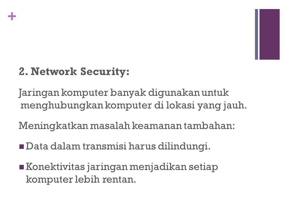 2. Network Security: Jaringan komputer banyak digunakan untuk menghubungkan komputer di lokasi yang jauh.