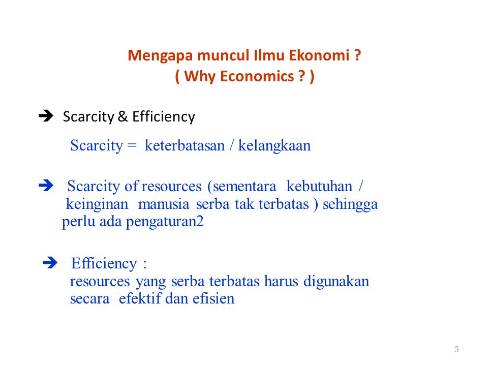 Mengapa muncul Ilmu Ekonomi ( Why Economics )