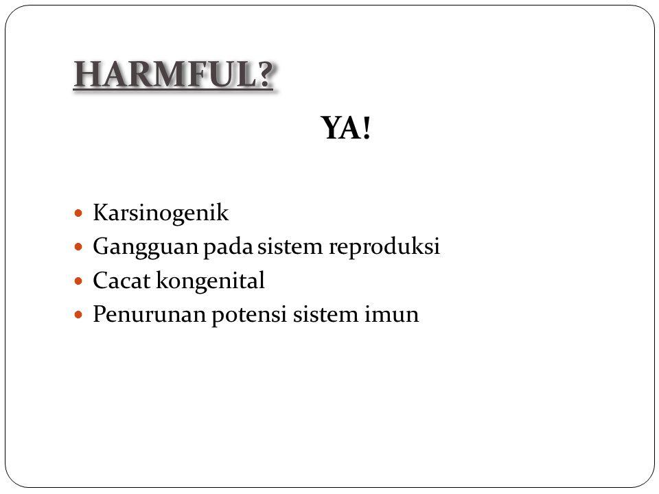 HARMFUL YA! Karsinogenik Gangguan pada sistem reproduksi