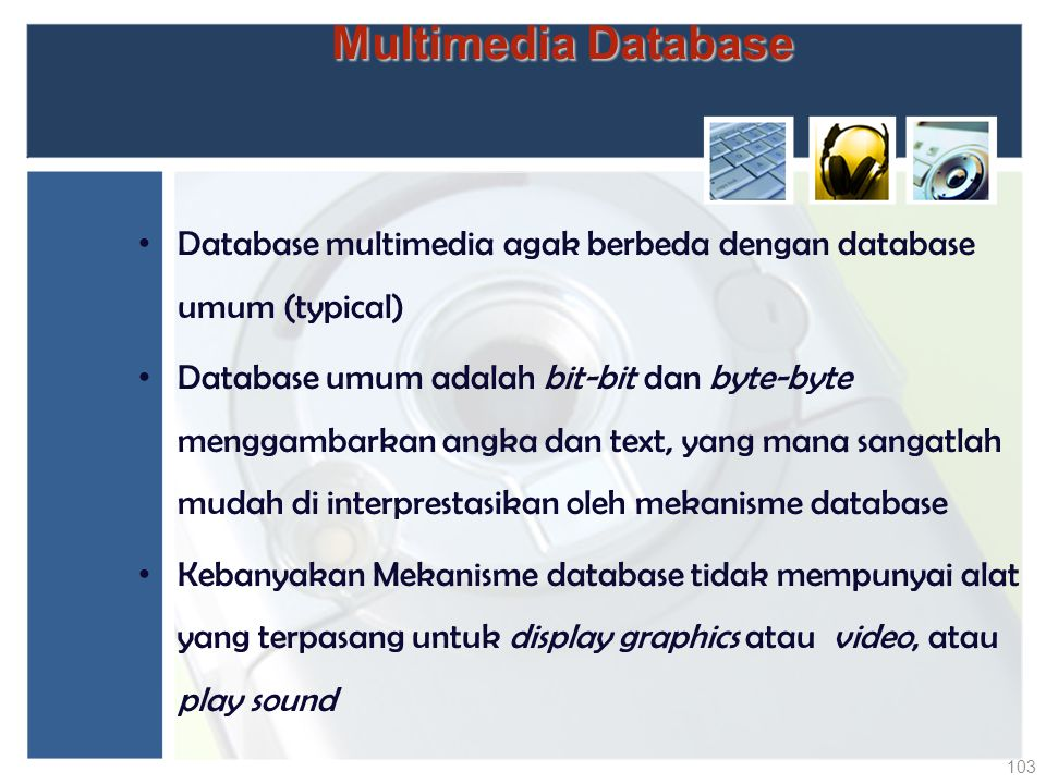 Multimedia Database Database multimedia agak berbeda dengan database umum (typical)