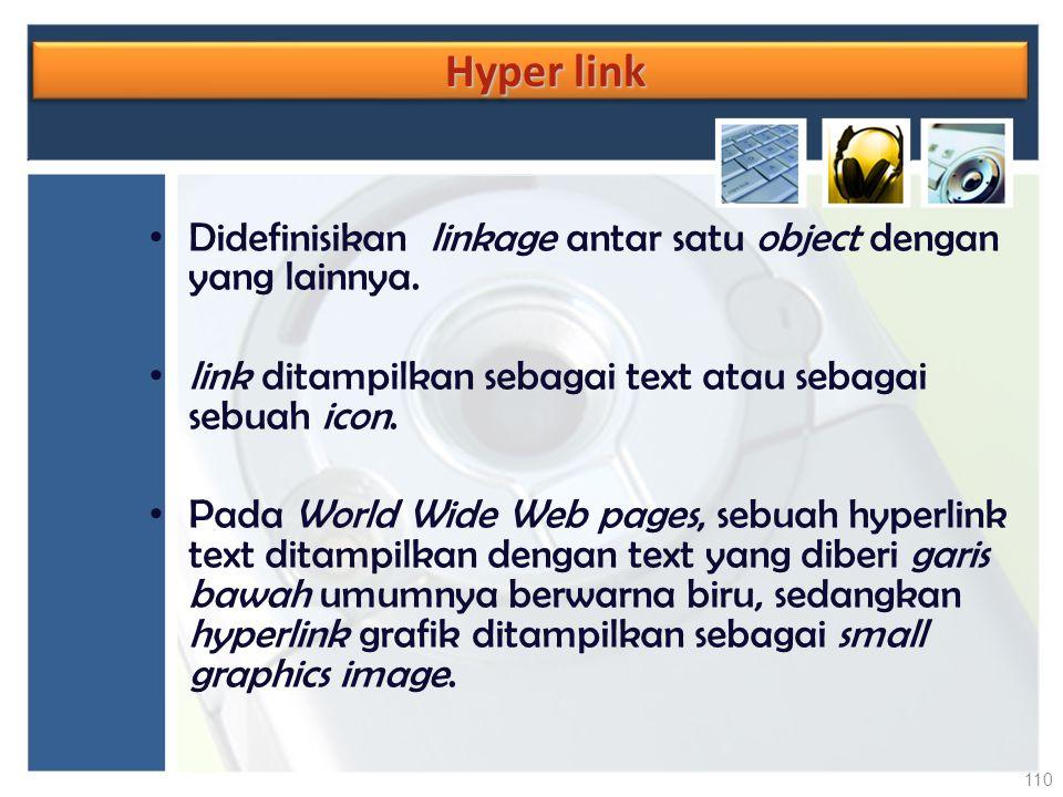 Hyper link Didefinisikan linkage antar satu object dengan yang lainnya. link ditampilkan sebagai text atau sebagai sebuah icon.