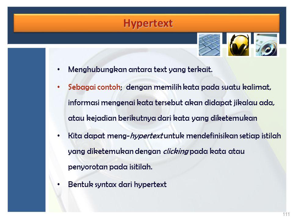 Hypertext Menghubungkan antara text yang terkait.