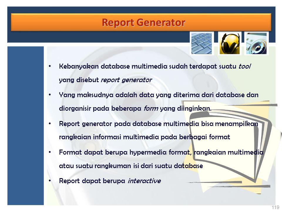 Report Generator Kebanyakan database multimedia sudah terdapat suatu tool yang disebut report generator.
