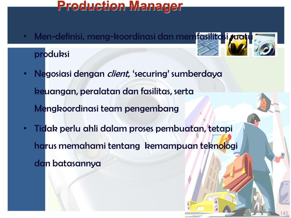 Production Manager Men-definisi, meng-koordinasi dan memfasilitasi suatu produksi.