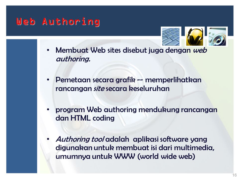 Web Authoring Membuat Web sites disebut juga dengan web authoring.