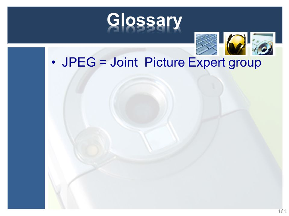 Glossary JPEG = Joint Picture Expert group