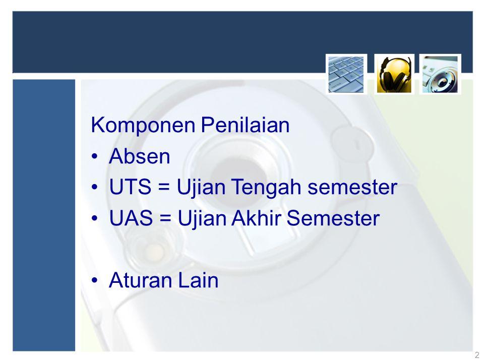 Komponen Penilaian Absen UTS = Ujian Tengah semester UAS = Ujian Akhir Semester Aturan Lain