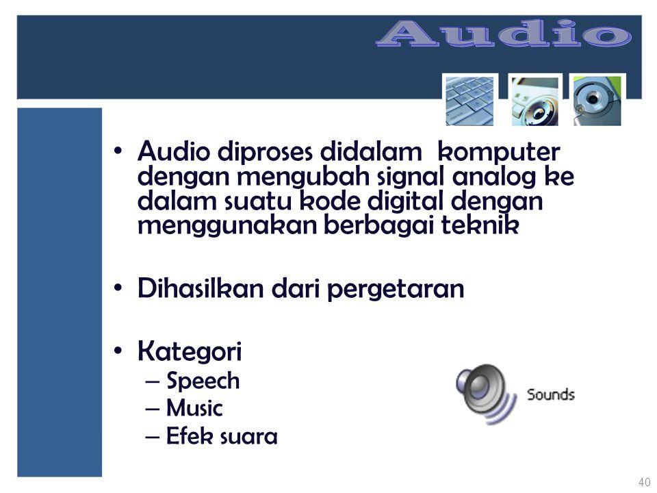 Audio Audio diproses didalam komputer dengan mengubah signal analog ke dalam suatu kode digital dengan menggunakan berbagai teknik.