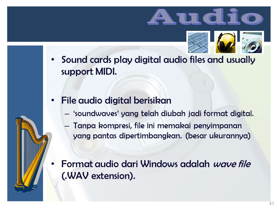 Audio Sound cards play digital audio files and usually support MIDI.