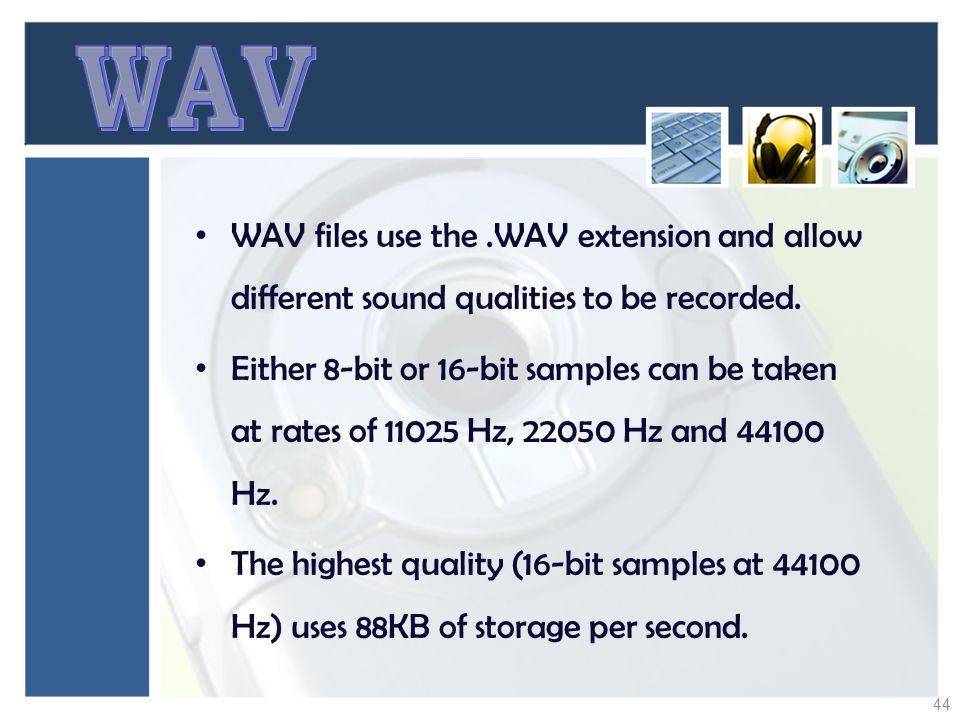 WAV WAV files use the .WAV extension and allow different sound qualities to be recorded.