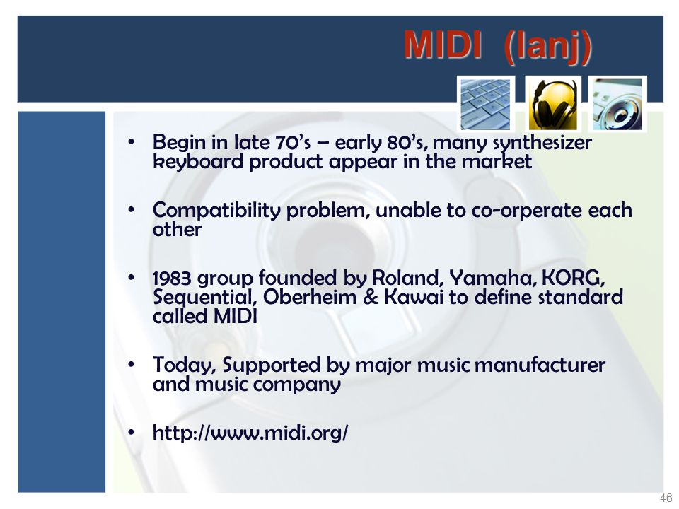 MIDI (lanj) Begin in late 70's – early 80's, many synthesizer keyboard product appear in the market.