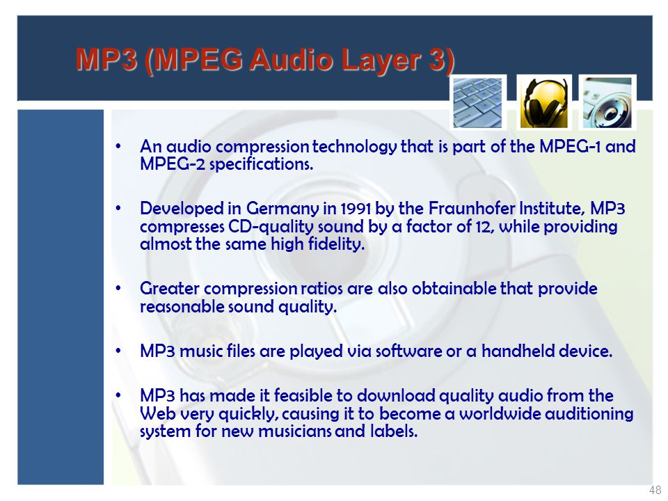 MP3 (MPEG Audio Layer 3) An audio compression technology that is part of the MPEG-1 and MPEG-2 specifications.