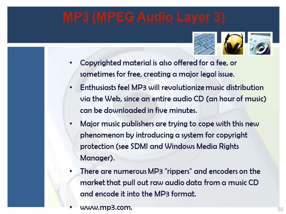 MP3 (MPEG Audio Layer 3) Copyrighted material is also offered for a fee, or sometimes for free, creating a major legal issue.