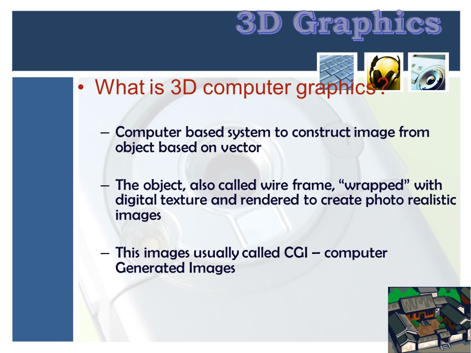 3D Graphics What is 3D computer graphics