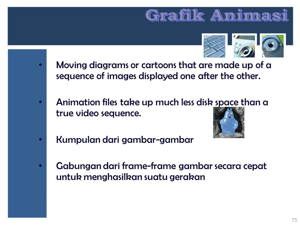 Grafik Animasi Moving diagrams or cartoons that are made up of a sequence of images displayed one after the other.
