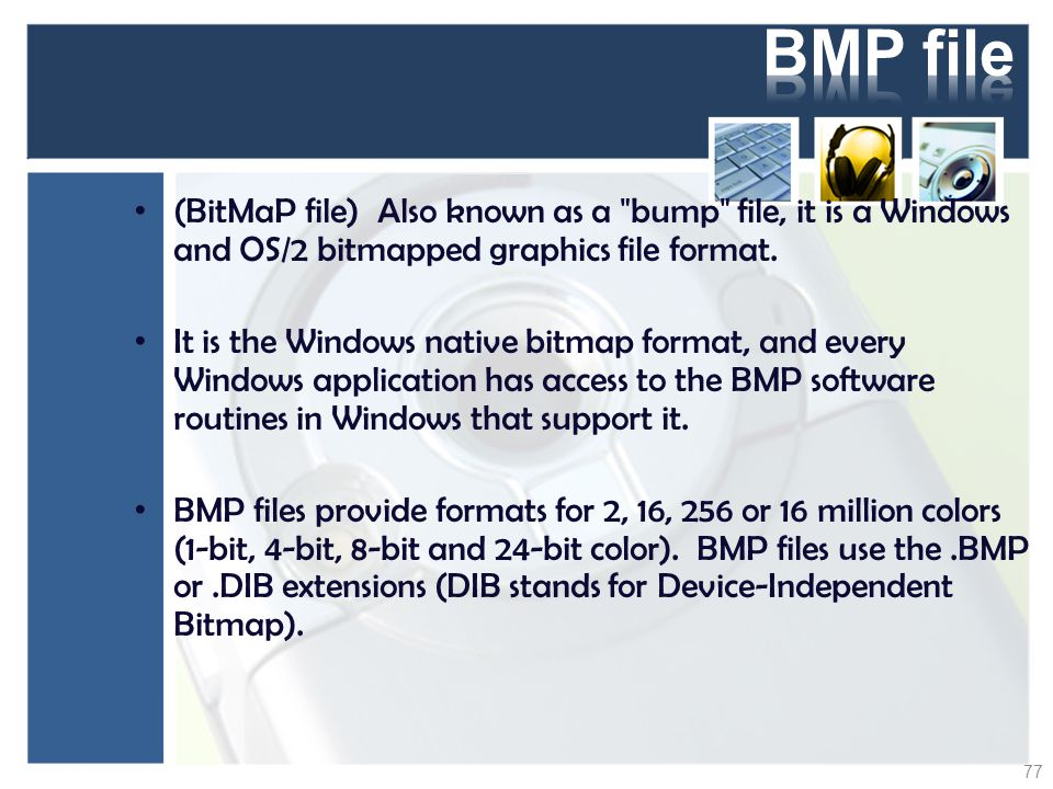 BMP file (BitMaP file) Also known as a bump file, it is a Windows and OS/2 bitmapped graphics file format.