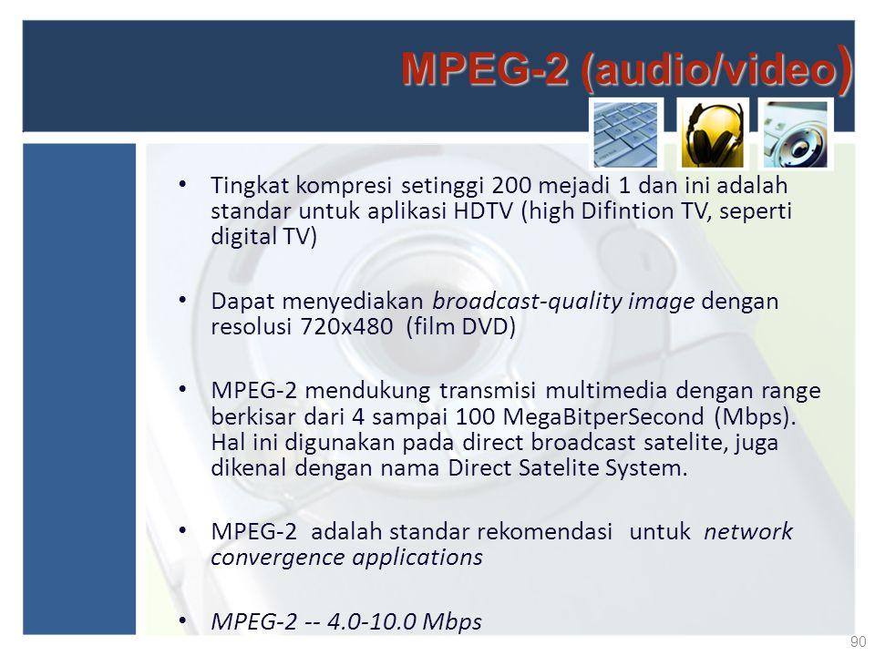 MPEG-2 (audio/video) Tingkat kompresi setinggi 200 mejadi 1 dan ini adalah standar untuk aplikasi HDTV (high Difintion TV, seperti digital TV)