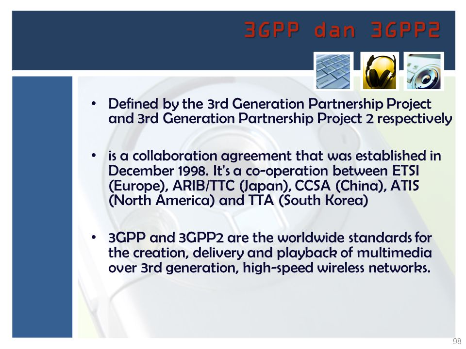 3GPP dan 3GPP2 Defined by the 3rd Generation Partnership Project and 3rd Generation Partnership Project 2 respectively.