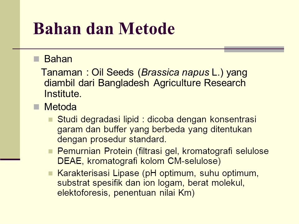 Bahan dan Metode Bahan. Tanaman : Oil Seeds (Brassica napus L.) yang diambil dari Bangladesh Agriculture Research Institute.